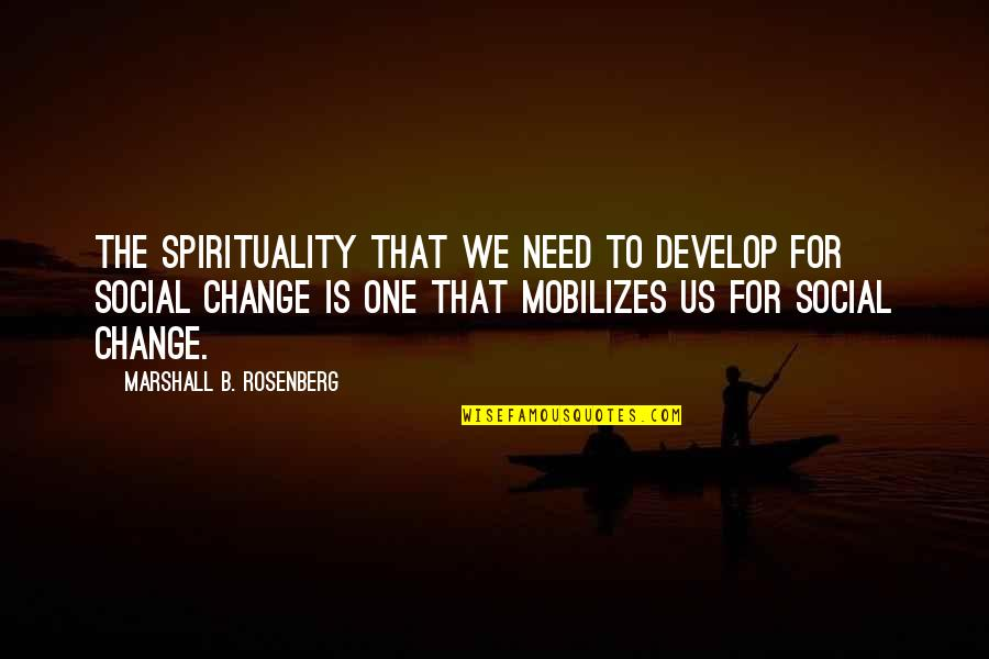 Not Ready To Settle Down Quotes By Marshall B. Rosenberg: The spirituality that we need to develop for
