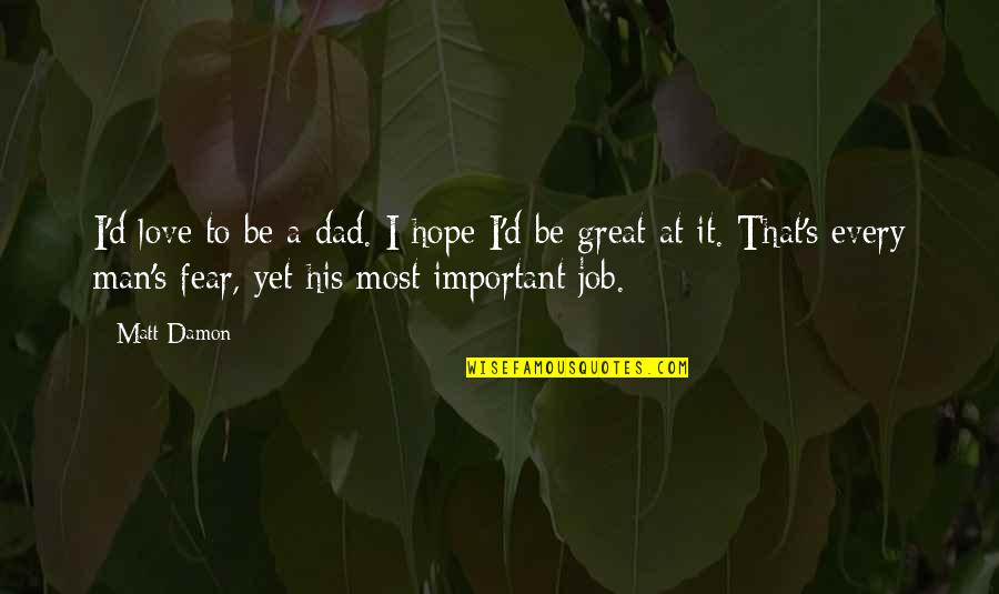 Not Ready To Settle Down Quotes By Matt Damon: I'd love to be a dad. I hope