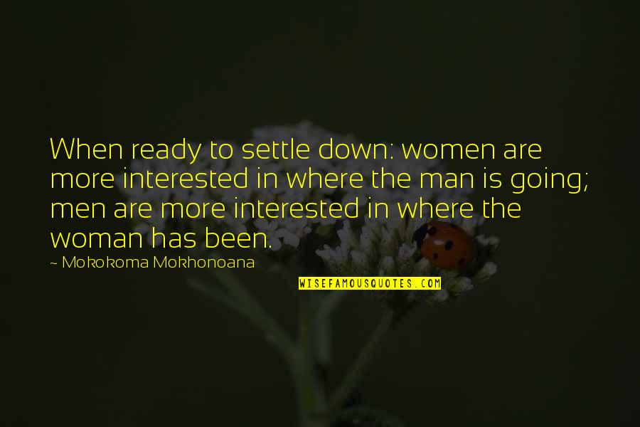 Not Ready To Settle Down Quotes By Mokokoma Mokhonoana: When ready to settle down: women are more