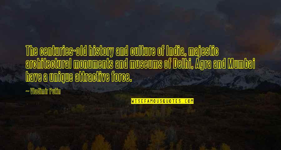 Not Ready To Settle Down Quotes By Vladimir Putin: The centuries-old history and culture of India, majestic