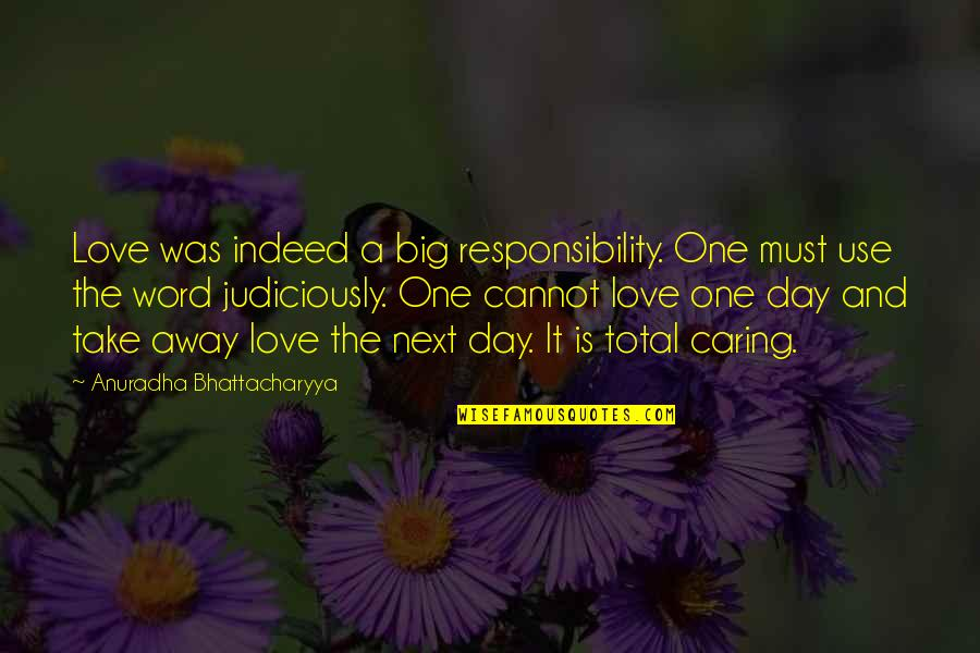 Not Really Caring Quotes By Anuradha Bhattacharyya: Love was indeed a big responsibility. One must