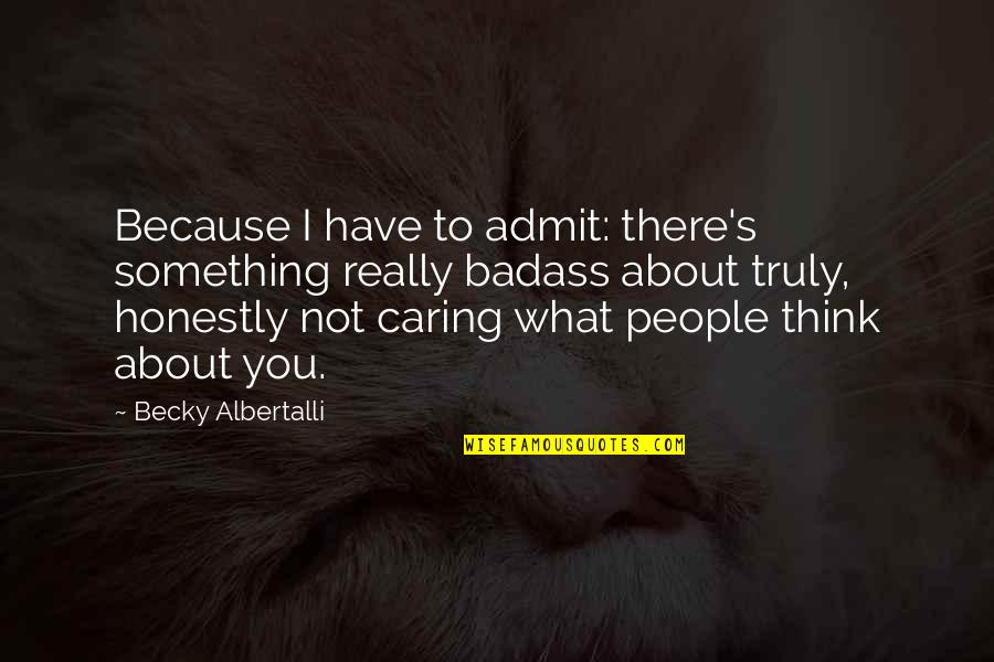 Not Really Caring Quotes By Becky Albertalli: Because I have to admit: there's something really