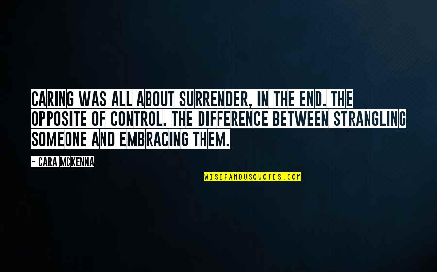 Not Really Caring Quotes By Cara McKenna: Caring was all about surrender, in the end.