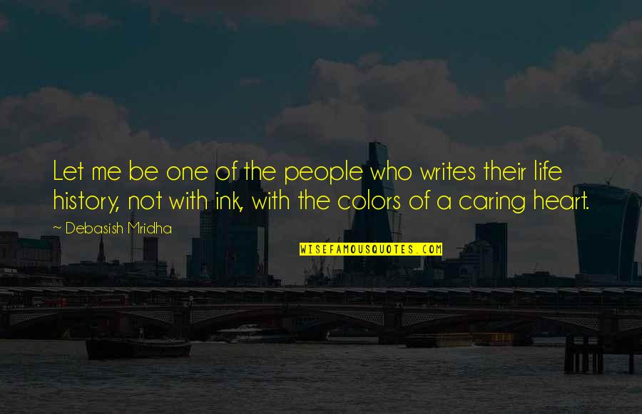 Not Really Caring Quotes By Debasish Mridha: Let me be one of the people who