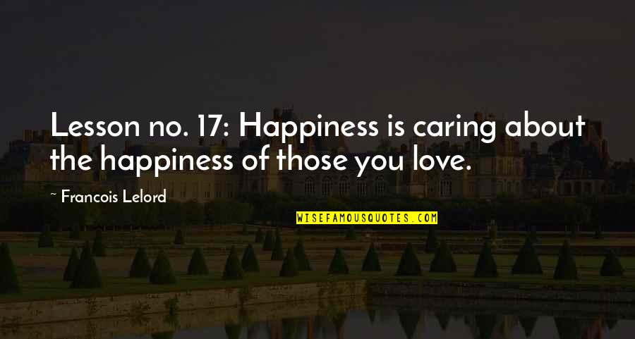 Not Really Caring Quotes By Francois Lelord: Lesson no. 17: Happiness is caring about the