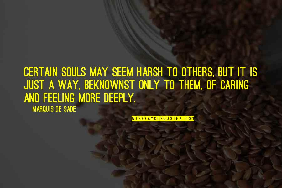 Not Really Caring Quotes By Marquis De Sade: Certain souls may seem harsh to others, but