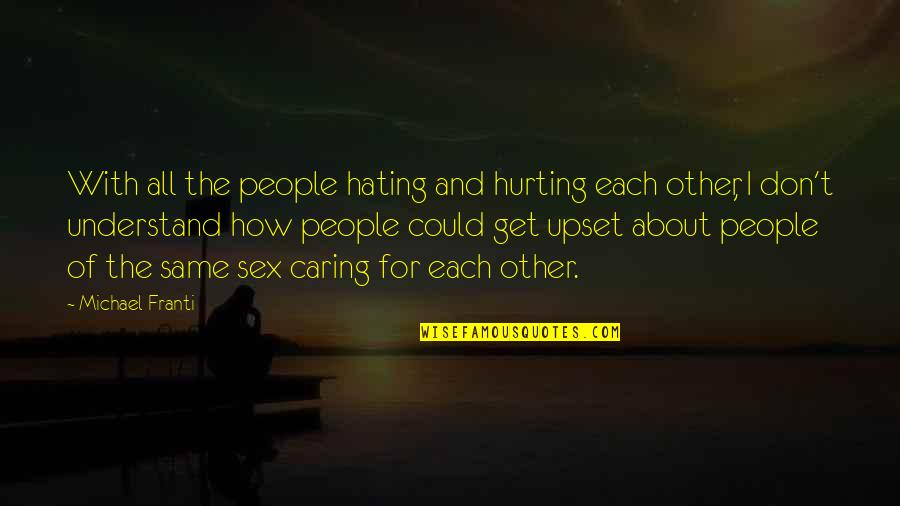 Not Really Caring Quotes By Michael Franti: With all the people hating and hurting each