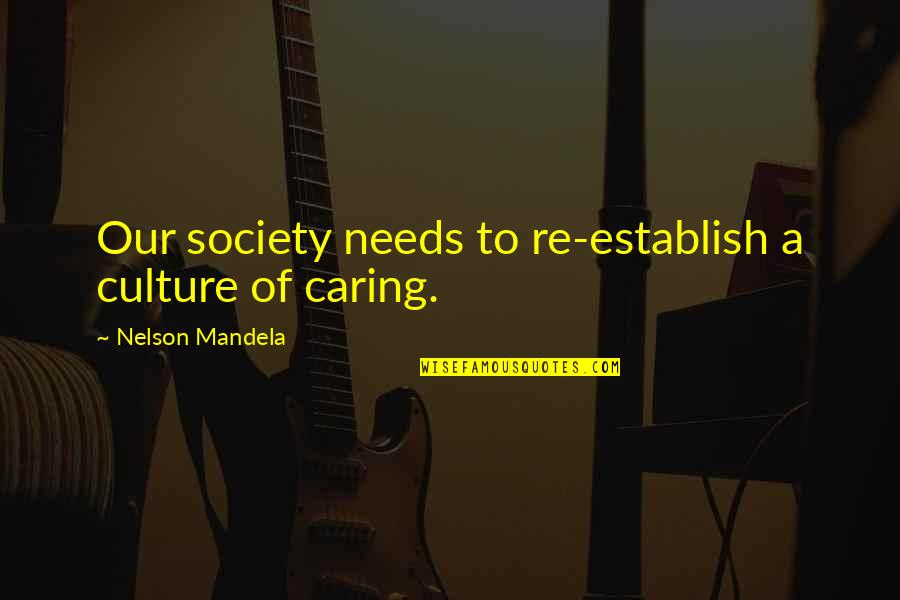 Not Really Caring Quotes By Nelson Mandela: Our society needs to re-establish a culture of