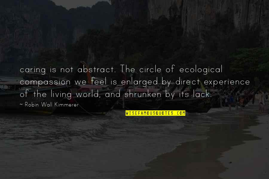 Not Really Caring Quotes By Robin Wall Kimmerer: caring is not abstract. The circle of ecological