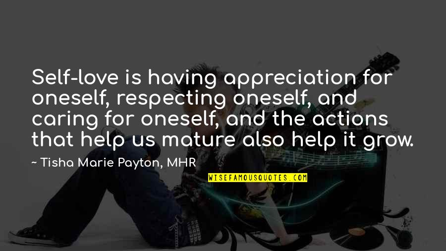 Not Really Caring Quotes By Tisha Marie Payton, MHR: Self-love is having appreciation for oneself, respecting oneself,