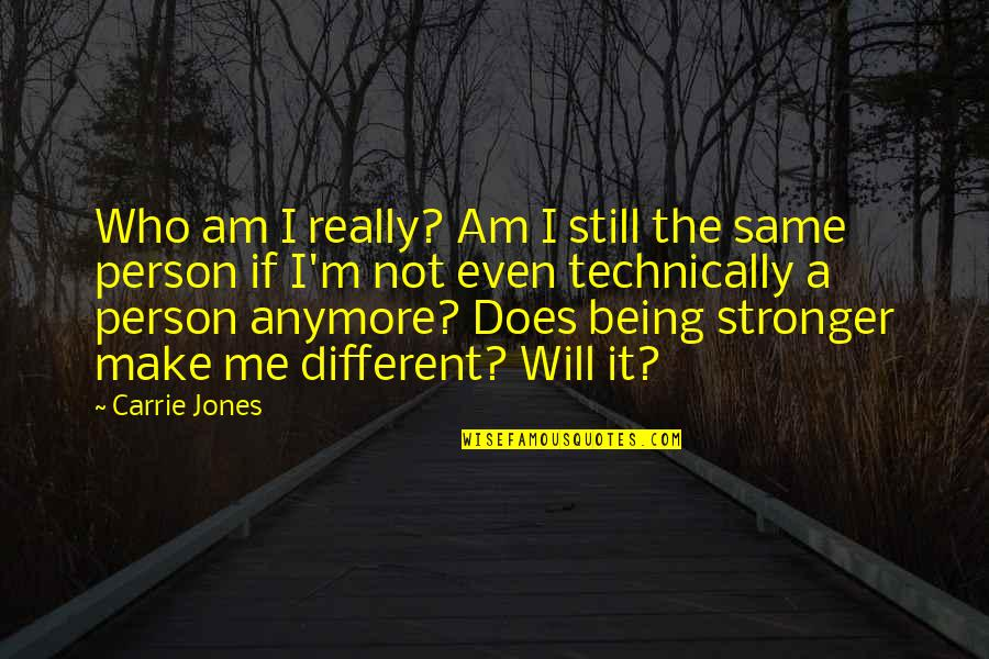 Not Same Anymore Quotes By Carrie Jones: Who am I really? Am I still the