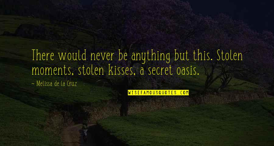 Not Same Anymore Quotes By Melissa De La Cruz: There would never be anything but this. Stolen