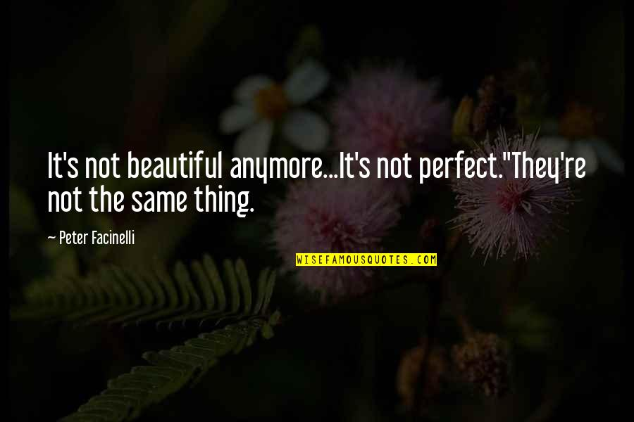 Not Same Anymore Quotes By Peter Facinelli: It's not beautiful anymore...It's not perfect.''They're not the