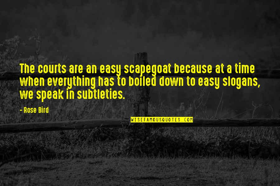 Not Same Anymore Quotes By Rose Bird: The courts are an easy scapegoat because at