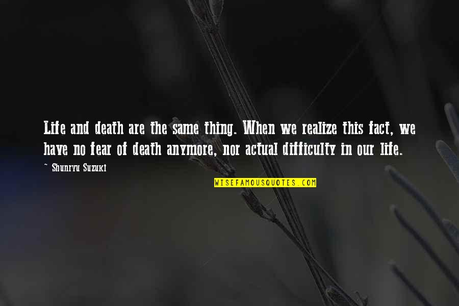 Not Same Anymore Quotes By Shunryu Suzuki: Life and death are the same thing. When