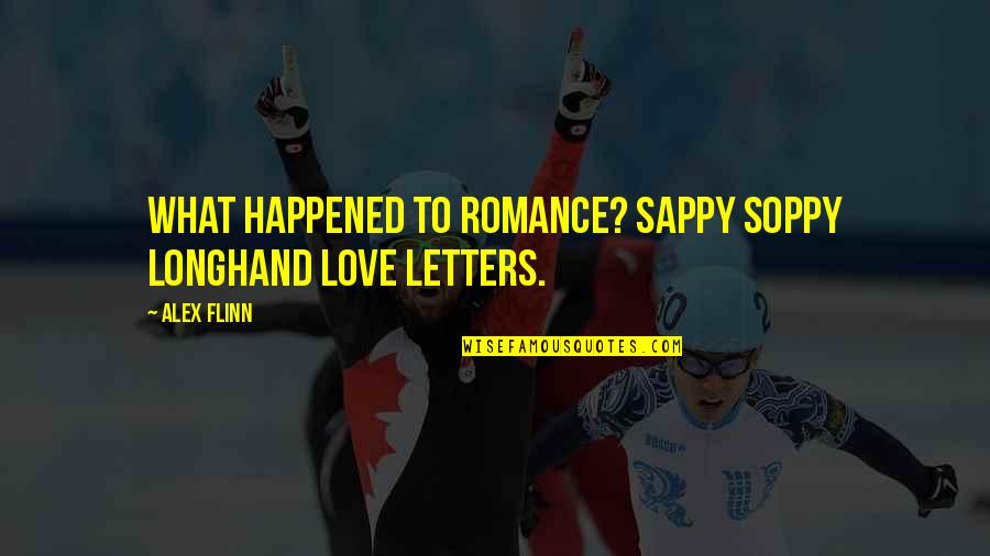 Not Sappy Love Quotes By Alex Flinn: What happened to romance? sappy soppy longhand love