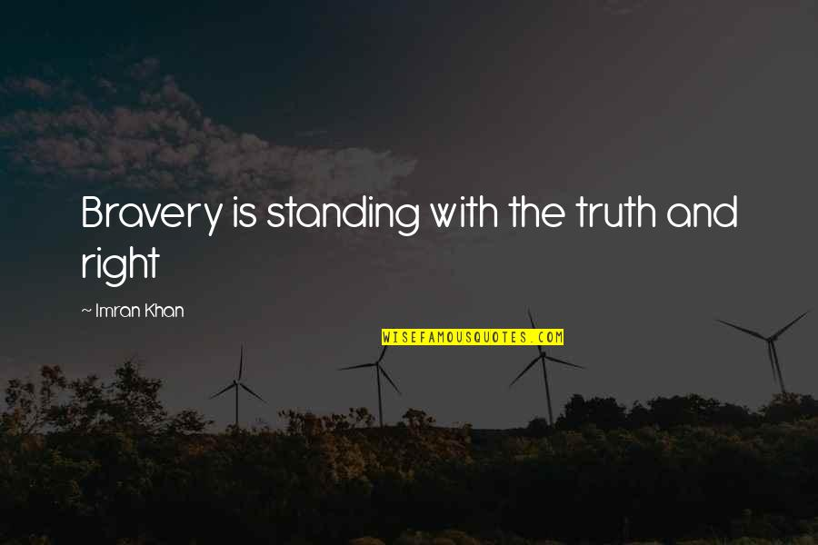 Not Sappy Love Quotes By Imran Khan: Bravery is standing with the truth and right