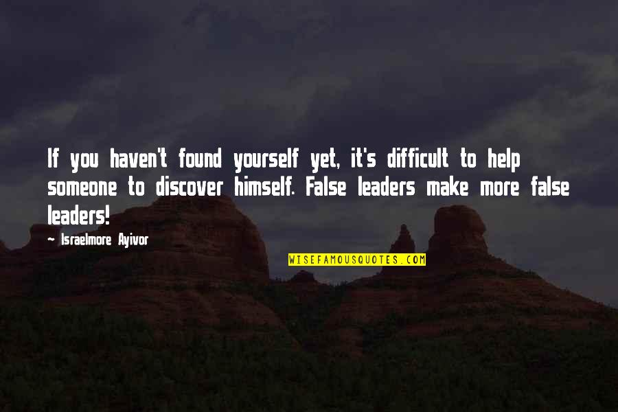 Not Sappy Love Quotes By Israelmore Ayivor: If you haven't found yourself yet, it's difficult