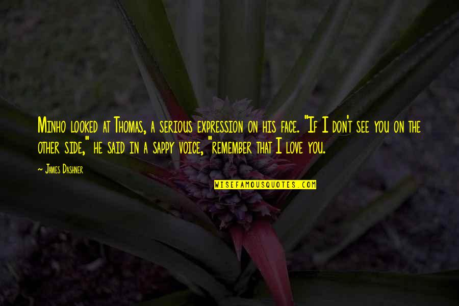 Not Sappy Love Quotes By James Dashner: Minho looked at Thomas, a serious expression on