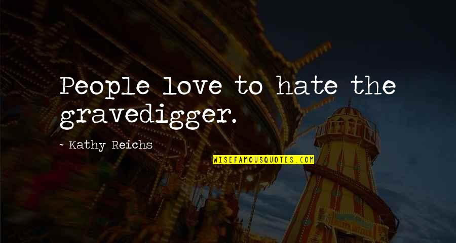 Not Sappy Love Quotes By Kathy Reichs: People love to hate the gravedigger.
