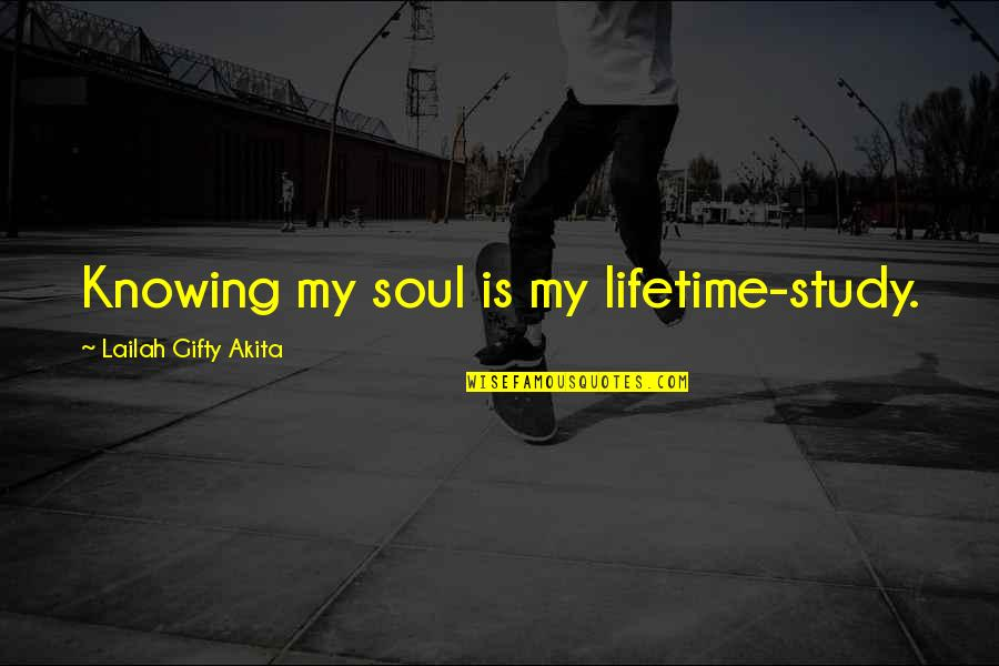 Not Sappy Love Quotes By Lailah Gifty Akita: Knowing my soul is my lifetime-study.