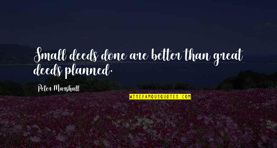 Not Sappy Love Quotes By Peter Marshall: Small deeds done are better than great deeds
