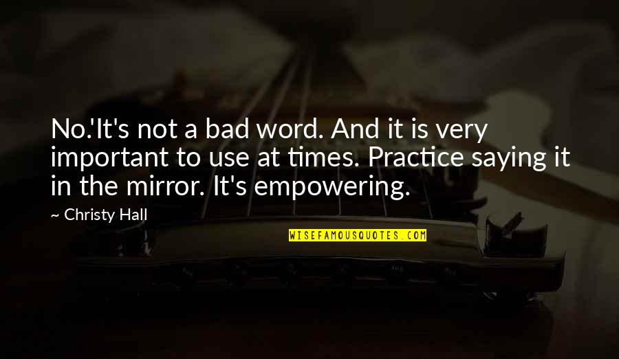 Not Saying A Word Quotes By Christy Hall: No.'It's not a bad word. And it is