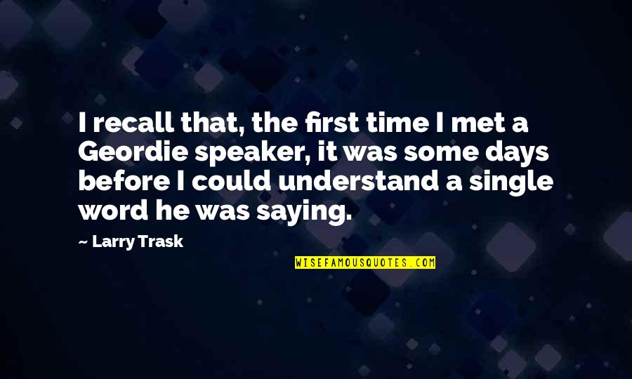Not Saying A Word Quotes By Larry Trask: I recall that, the first time I met
