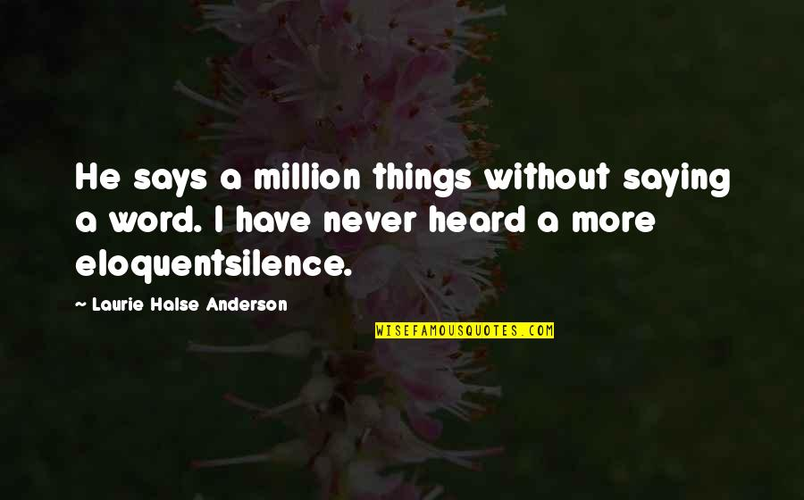 Not Saying A Word Quotes By Laurie Halse Anderson: He says a million things without saying a