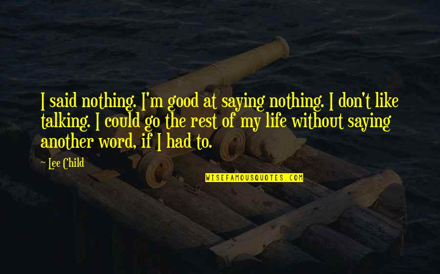 Not Saying A Word Quotes By Lee Child: I said nothing. I'm good at saying nothing.