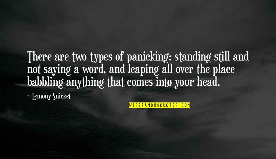 Not Saying A Word Quotes By Lemony Snicket: There are two types of panicking: standing still