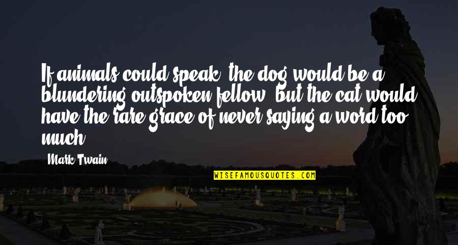 Not Saying A Word Quotes By Mark Twain: If animals could speak, the dog would be