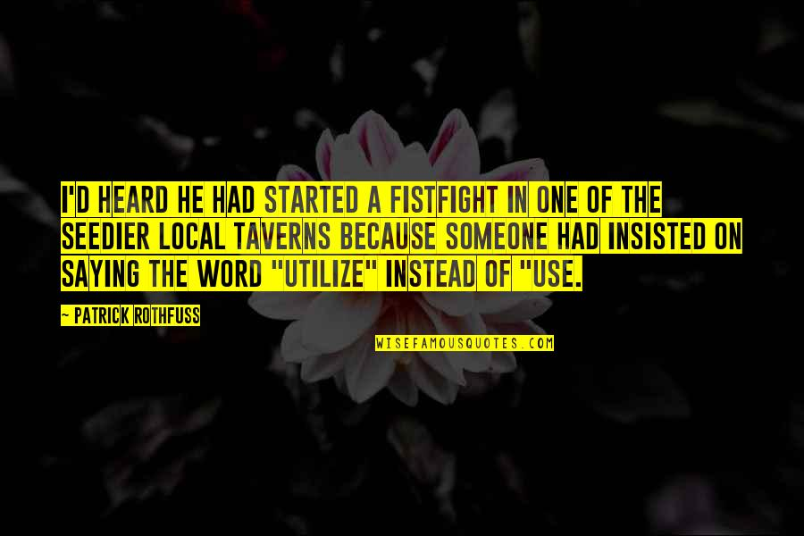 Not Saying A Word Quotes By Patrick Rothfuss: I'd heard he had started a fistfight in