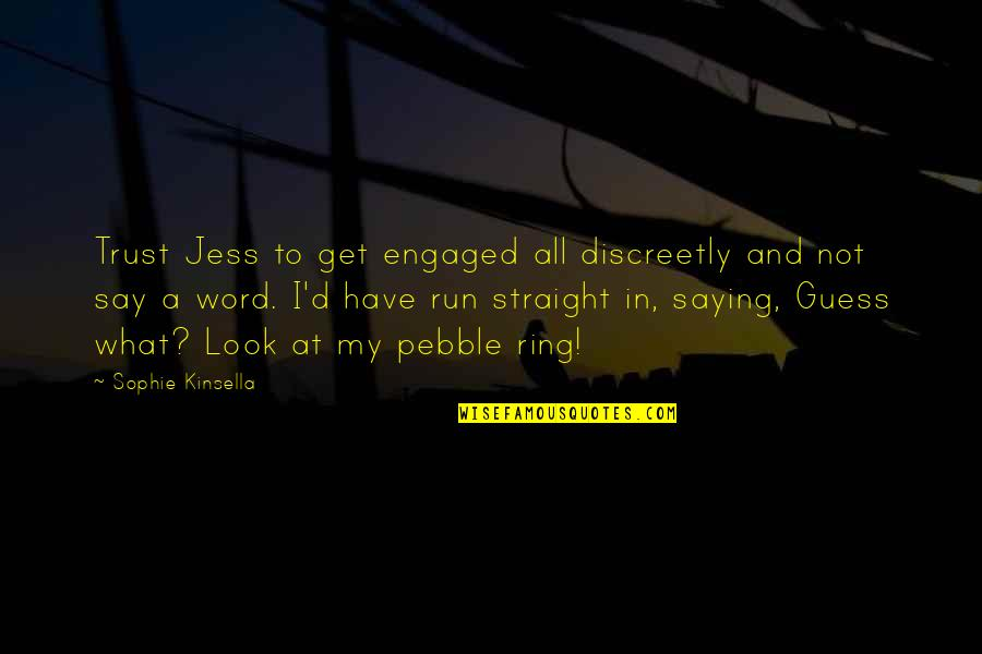 Not Saying A Word Quotes By Sophie Kinsella: Trust Jess to get engaged all discreetly and