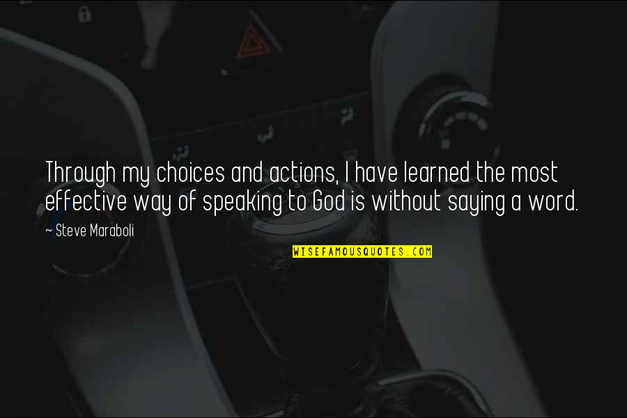Not Saying A Word Quotes By Steve Maraboli: Through my choices and actions, I have learned