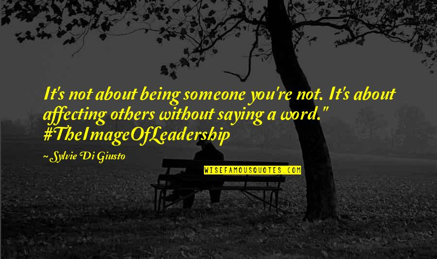 Not Saying A Word Quotes By Sylvie Di Giusto: It's not about being someone you're not. It's