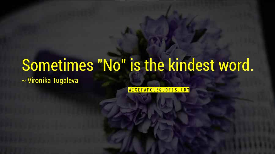 """Not Saying A Word Quotes By Vironika Tugaleva: Sometimes """"No"""" is the kindest word."""