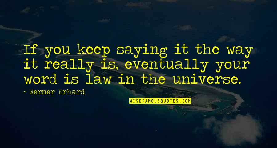 Not Saying A Word Quotes By Werner Erhard: If you keep saying it the way it