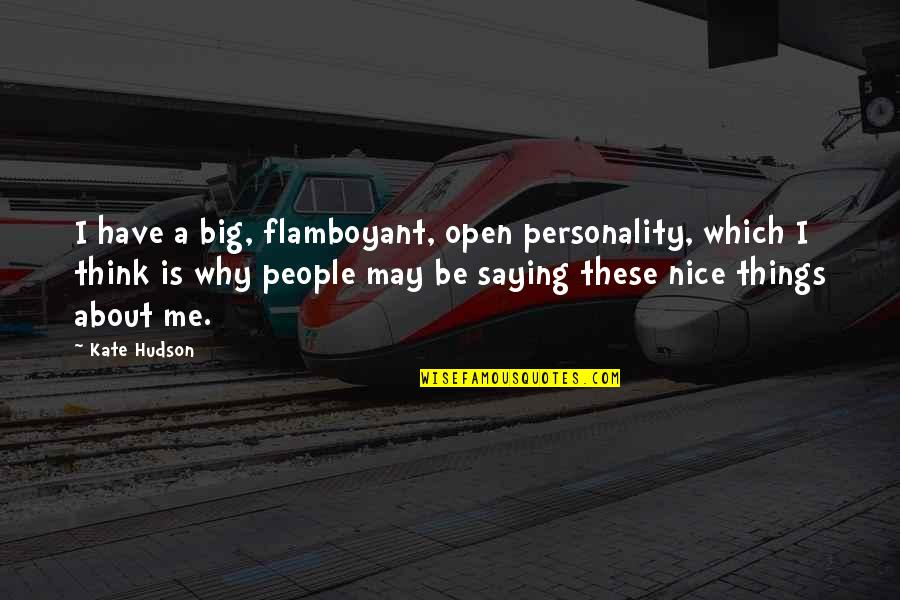 Not Saying Nice Things Quotes By Kate Hudson: I have a big, flamboyant, open personality, which