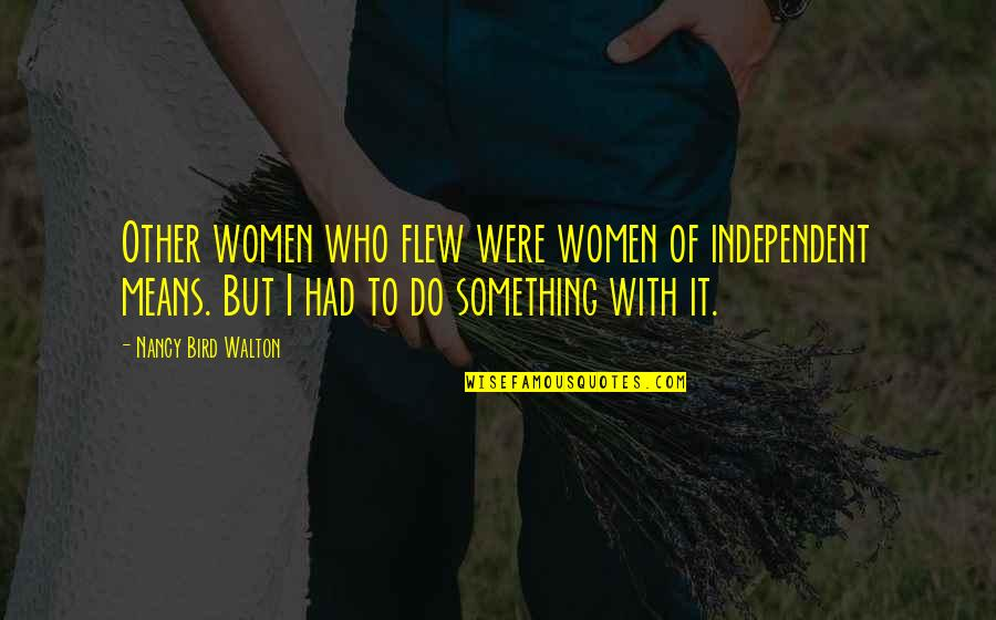Not Saying Nice Things Quotes By Nancy Bird Walton: Other women who flew were women of independent