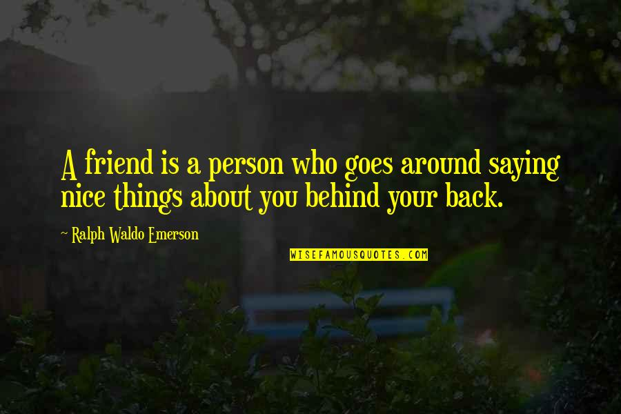 Not Saying Nice Things Quotes By Ralph Waldo Emerson: A friend is a person who goes around