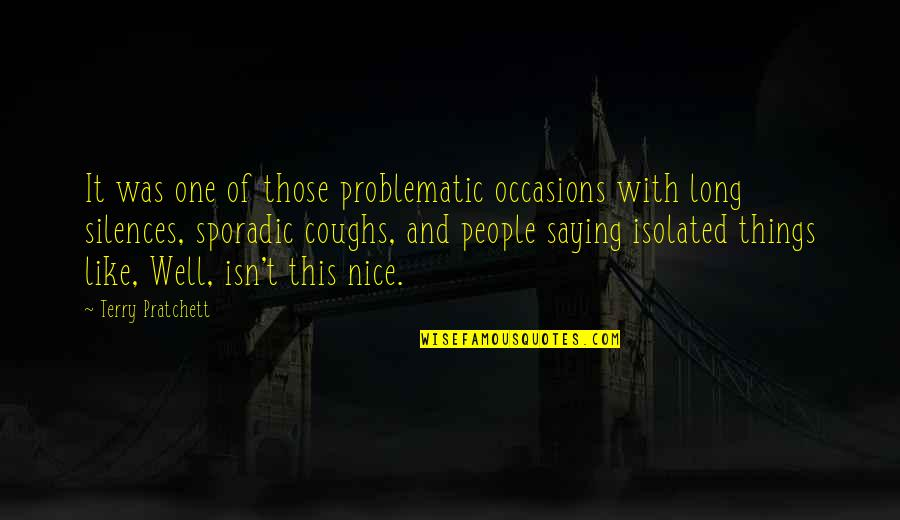 Not Saying Nice Things Quotes By Terry Pratchett: It was one of those problematic occasions with