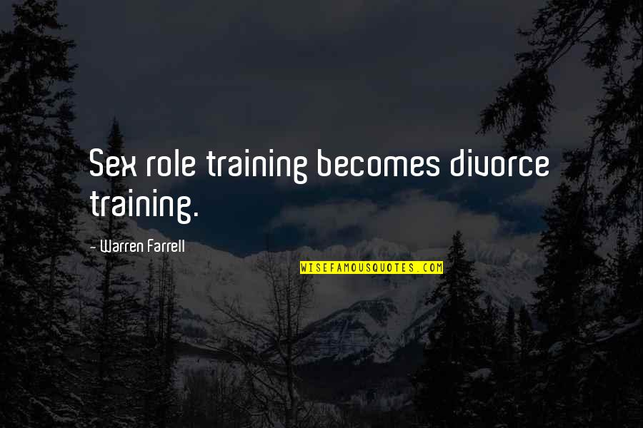 Not Saying Nice Things Quotes By Warren Farrell: Sex role training becomes divorce training.