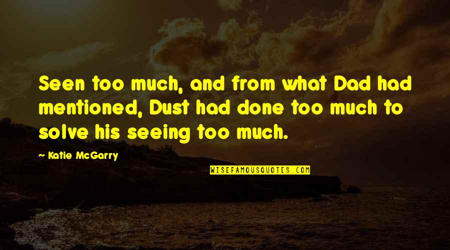 Not Seeing Your Dad Quotes By Katie McGarry: Seen too much, and from what Dad had