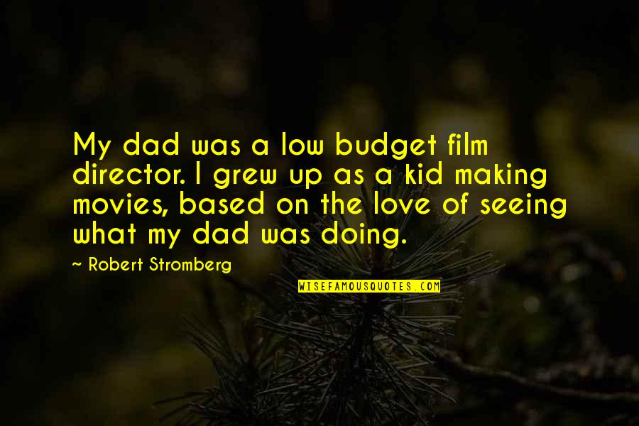 Not Seeing Your Dad Quotes By Robert Stromberg: My dad was a low budget film director.
