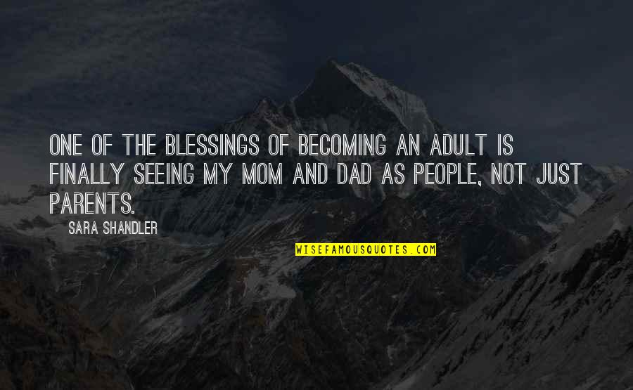 Not Seeing Your Dad Quotes By Sara Shandler: One of the blessings of becoming an adult