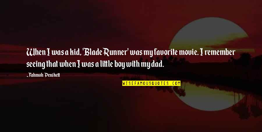Not Seeing Your Dad Quotes By Tahmoh Penikett: When I was a kid, 'Blade Runner' was