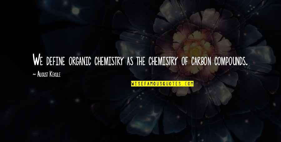 Not Sharing Information Quotes By August Kekule: We define organic chemistry as the chemistry of