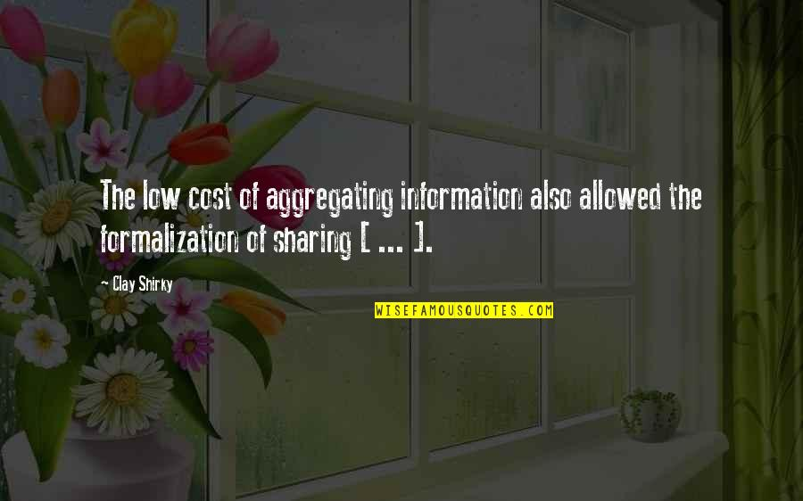 Not Sharing Information Quotes By Clay Shirky: The low cost of aggregating information also allowed