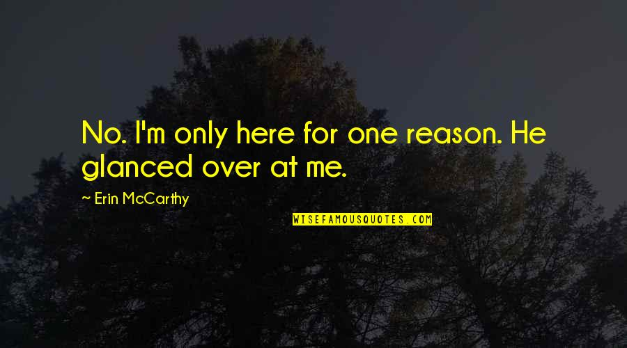 Not Sharing Information Quotes By Erin McCarthy: No. I'm only here for one reason. He
